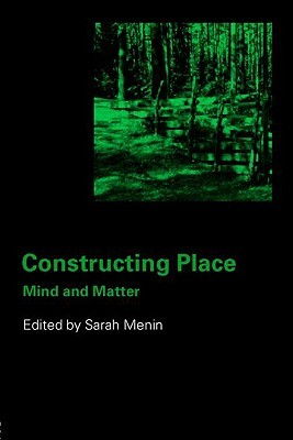 Constructing place: Mind and the Matter of Place-Making