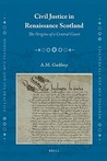 Civil Justice In Renaissance Scotland (Medieval Law And Its Practice)