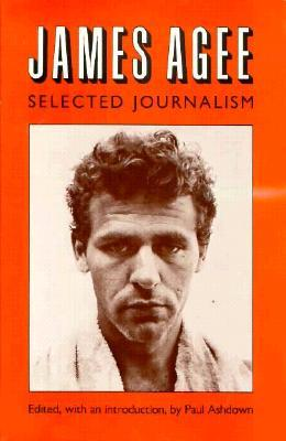 James Agee, Selected Journalism by James Agee