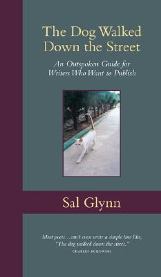 The Dog Walked Down the Street: An Outspoken Guide for Writers Who Want to Publish