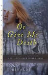 Or Give Me Death: A Novel of Patrick Henry's Family: Novel of Patrick Henry's Family