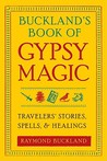 Buckland's Book of Gypsy Magic: Travelers' Stories, Spells, & Healings