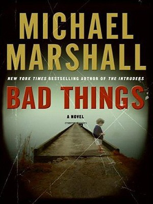 Bad Things by Michael Marshall