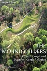 The Moundbuilders: Ancient Peoples of Eastern North America
