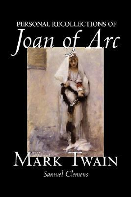 Personal Recollections of Joan of Arc by Mark Twain