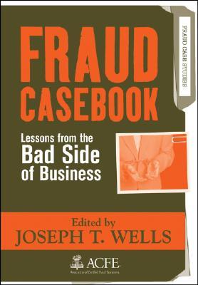 Fraud Casebook: Lessons from the Bad Side of Business