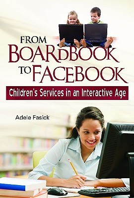 From Boardbook to Facebook by Adele M. Fasick