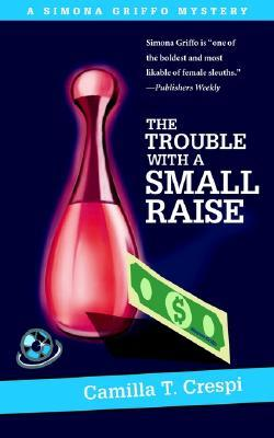 The Trouble with a Small Raise: A Simona Griffo Mystery (Simona Griffo Mystery #1)
