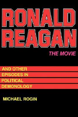 Ronald Reagan  The Movie: And Other Episodes in Political Demonology