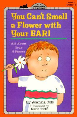 You Cant Smell a Flower with Your Ear! : all about your 5