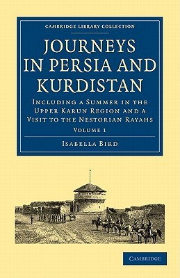 Journeys in Persia and Kurdistan: Volume 1: Including a Summer in the Upper Karun Region and a Visit to the Nestorian Rayahs