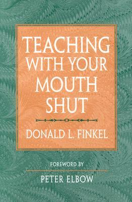 Teaching with Your Mouth Shut by Donald L. Finkel