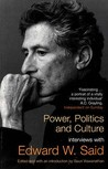 Power, Politics And Culture by Edward W. Said