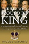 The Men Who Would Be King by Nicole LaPorte