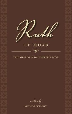 Ruth of Moab by Author O. Wright