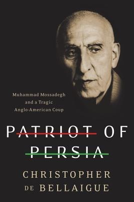 Patriot of Persia: Muhammad Mossadegh and a Tragic Anglo-American Coup