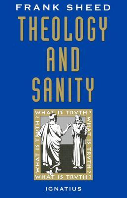 Theology and Sanity by Frank Sheed