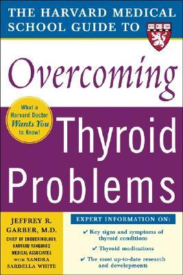 The Harvard Medical School Guide to Overcoming Thyroid Problems by Jeffrey R. Garber