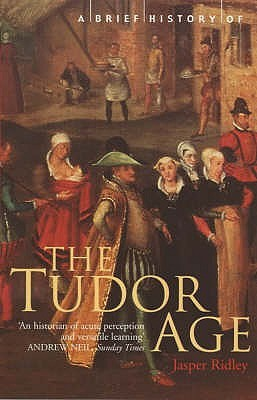 A Brief History Of The Tudor Age by Jasper Ridley