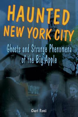 Haunted New York City by Cheri Revai