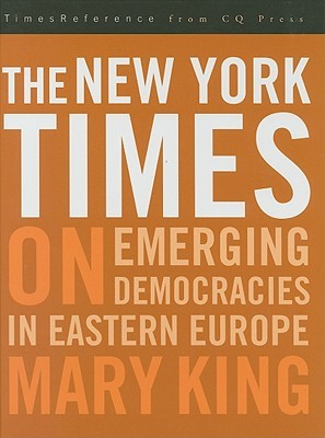 The New York Times on Emerging Democracies in Eastern Europe  by  Mary King