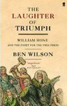 The Laughter Of Triumph: William Hone And The Fight For The Free Press