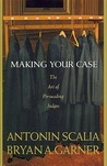 Making Your Case by Antonin Scalia