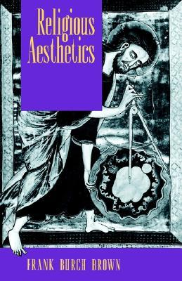 Religious Aesthetics: A Theological Study of Making and Meaning