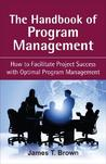 The Handbook of Program Management: How to Facilitate Project Success with Optimal Program Management