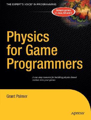 Physics for Game Programmers by Grant Palmer