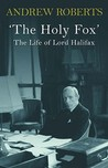 'The Holy Fox': The Life of Lord Halifax