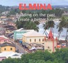 Elmina: Building on the Past to Create a Better Future