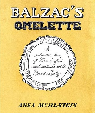 Balzac's Omelette: A Delicious Tour of French Food and Culture with Honoré de Balzac