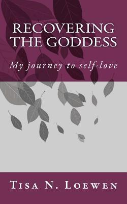 Recovering the Goddess: My Journey to Self-Love