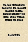 The Soul of Man Under Socialism, the Socialist Ideal Art, and... by Oscar Wilde