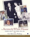 The Kennedy White House: Family Life and Pictures, 1961-1963