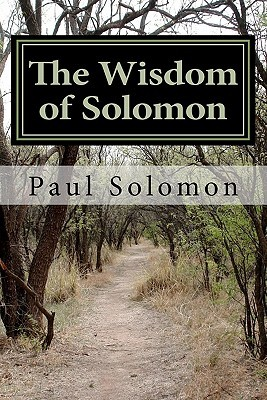 The Wisdom of Solomon by Paul Solomon