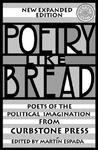 Poetry Like Bread, New Expanded Edition: Poets of the Political Imagination from Curbstone Press
