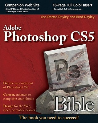 Photoshop CS5 Bible by Lisa Dayley