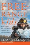 Free-Range Kids: How to Raise Safe, Self-Reliant Children