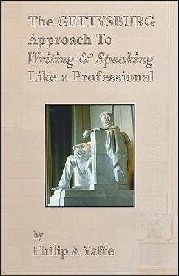 The Gettysburg Approach to Writing & Speaking Like a Professional