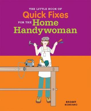 The Little Book of Quick Fixes for the Home Handywoman
