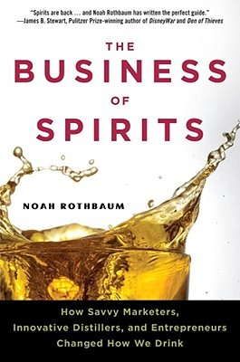 The Business of Spirits by Noah Rothbaum