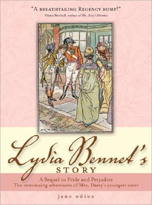 Lydia Bennet's Story: The Continuing Adventures of Mrs. Darcy's Youngest Sister: A Sequel to Jane Austen's Pride and Prejudice