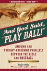 """And God Said, """"Play Ball!"""": Amusing and Thought-Provoking Parallels Between the Bible and Baseball"""