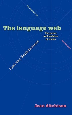 The Language Web: The Power and Problem of Words - The 1996 BBC Reith Lectures