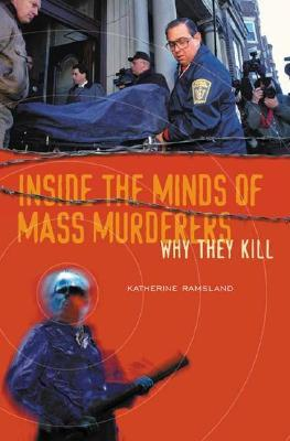 Inside the Minds of Mass Murderers: Why They Kill