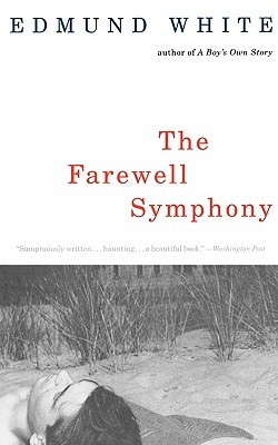The Farewell Symphony by Edmund White