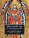The Mind's Eye: Art and Theological Argument in the Middle Ages