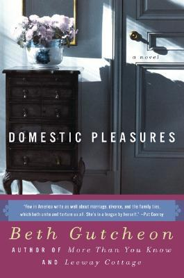 Domestic Pleasures by Beth Gutcheon